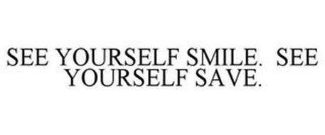 SEE YOURSELF SMILE. SEE YOURSELF SAVE.