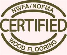 NWFA/NOFMA CERTIFIED WOOD FLOORING