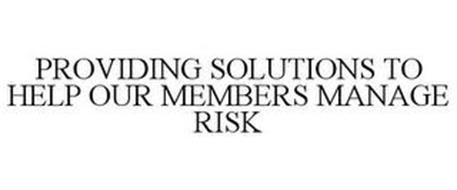 PROVIDING SOLUTIONS TO HELP OUR MEMBERS MANAGE RISK