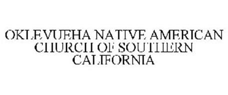 OKLEVUEHA NATIVE AMERICAN CHURCH OF SOUTHERN CALIFORNIA