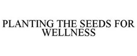 PLANTING THE SEEDS FOR WELLNESS