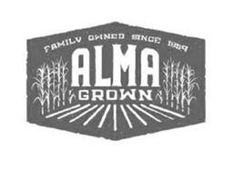 FAMILY OWNED SINCE 1859 ALMA GROWN