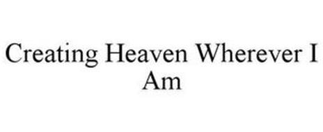 CREATING HEAVEN WHEREVER I AM