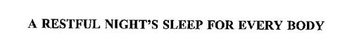 A RESTFUL NIGHT'S SLEEP FOR EVERY BODY
