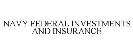 NAVY FEDERAL INVESTMENTS AND INSURANCE Trademark of Navy ...