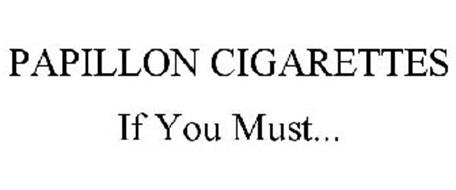 PAPILLON CIGARETTES IF YOU MUST...