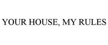 YOUR HOUSE, MY RULES