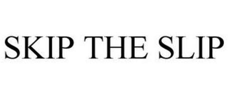 SKIP THE SLIP