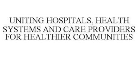 UNITING HOSPITALS, HEALTH SYSTEMS AND CARE PROVIDERS FOR HEALTHIER COMMUNITIES