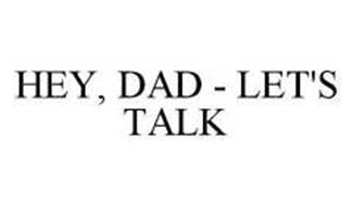 HEY, DAD - LET'S TALK