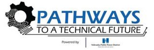 PATHWAYS TO A TECHNICAL FUTURE POWERED BY N NEBRASKA PUBLIC POWER DISTRICT ALWAYS THERE WHEN YOU NEED US
