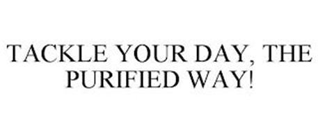 TACKLE YOUR DAY, THE PURIFIED WAY!