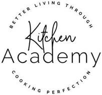 KITCHEN ACADEMY BETTER LIVING THROUGH COOKING PERFECTION