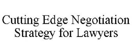 CUTTING EDGE NEGOTIATION STRATEGY FOR LAWYERS