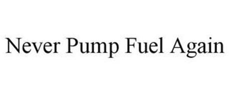 NEVER PUMP FUEL AGAIN