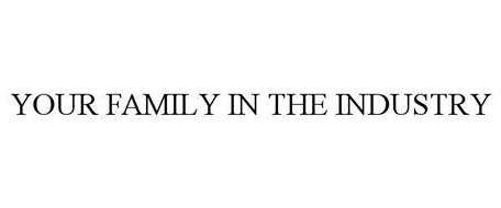 YOUR FAMILY IN THE INDUSTRY