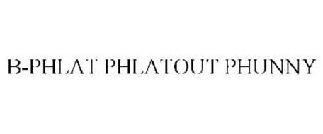 B-PHLAT PHLATOUT PHUNNY