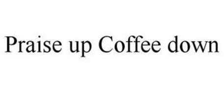PRAISE UP COFFEE DOWN