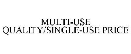 MULTI-USE QUALITY/SINGLE-USE PRICE