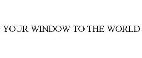 YOUR WINDOW TO THE WORLD