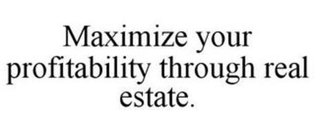 MAXIMIZE YOUR PROFITABILITY THROUGH REAL ESTATE.