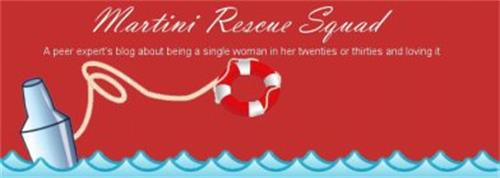 MARTINI RESCUE SQUAD A PEER EXPERT'S BLOG ABOUT BEING A SINGLE WOMAN IN HER TWENTIES OR THIRTIES AND LOVING IT