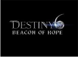 DESTINY 6 BEACON OF HOPE