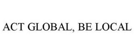 ACT GLOBAL, BE LOCAL
