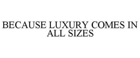 BECAUSE LUXURY COMES IN ALL SIZES