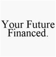 YOUR FUTURE FINANCED.