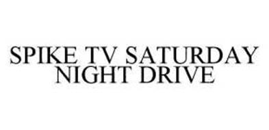 SPIKE TV SATURDAY NIGHT DRIVE