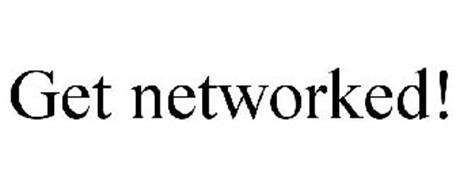 GET NETWORKED!