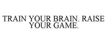 TRAIN YOUR BRAIN. RAISE YOUR GAME.
