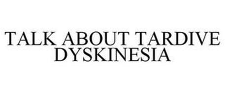 TALK ABOUT TARDIVE DYSKINESIA
