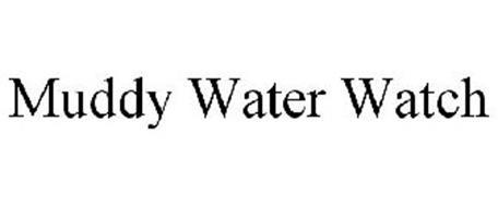 MUDDY WATER WATCH