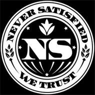 NEVER SATISFIED WE TRUST NS