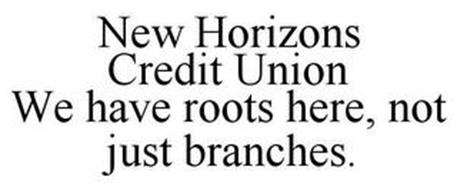 NEW HORIZONS CREDIT UNION WE HAVE ROOTS HERE, NOT JUST BRANCHES.