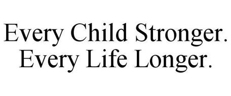 EVERY CHILD STRONGER. EVERY LIFE LONGER.