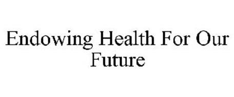 ENDOWING HEALTH FOR OUR FUTURE