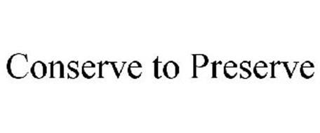 CONSERVE TO PRESERVE