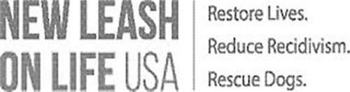 NEW LEASH ON LIFE USA RESTORES LIVES. REDUCE RECIDIVISM. RESCUE DOGS.