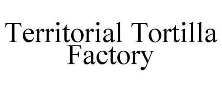 TERRITORIAL TORTILLA FACTORY