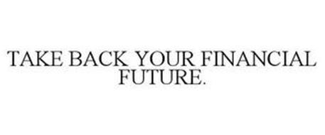 TAKE BACK YOUR FINANCIAL FUTURE.