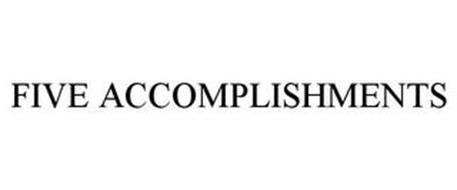 FIVE ACCOMPLISHMENTS