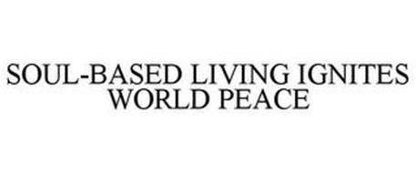 SOUL-BASED LIVING IGNITES WORLD PEACE