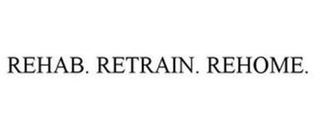 REHAB. RETRAIN. REHOME.