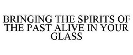 BRINGING THE SPIRITS OF THE PAST ALIVE IN YOUR GLASS