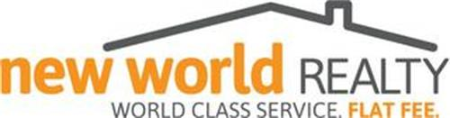 NEW WORLD REALTY WORLD CLASS SERVICE. FLAT FEE.