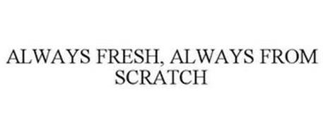 ALWAYS FRESH, ALWAYS FROM SCRATCH