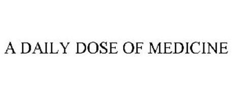 A DAILY DOSE OF MEDICINE